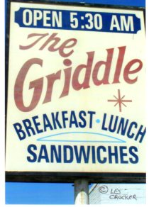 "The Griddle Coffee Shop. Was located at 4013 East Lancaster Ave. Hours were from 5:30am till 2:00am. Too bad it's gone, I was a hankering for some of them Griddle hot cakes. Once the Griddle was a large chain with their own ""Griddle ""sauce that came with the Burgers."